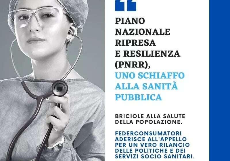 PNRR, uno schiaffo alla sanità pubblica: Federconsumatori aderisce all'appello per un vero rilancio delle politiche e dei servizi socio sanitari.