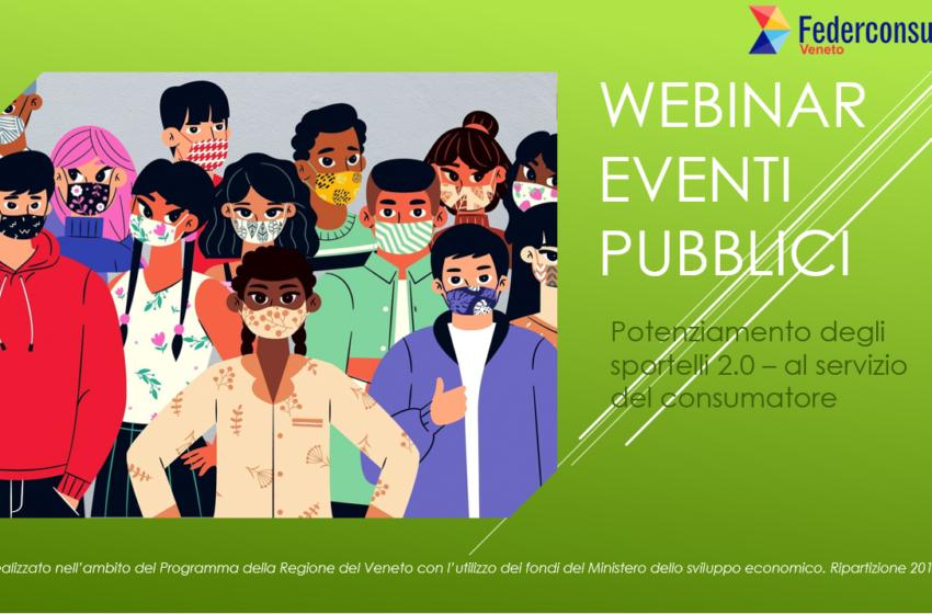Potenziamento degli sportelli 2.0 – al servizio del consumatore: webinar ed eventi pubblici