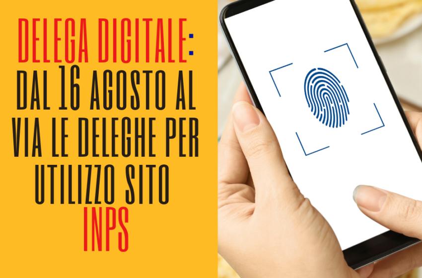 Delega digitale:dal 16 agosto al via le deleghe per utilizzo sito Inps