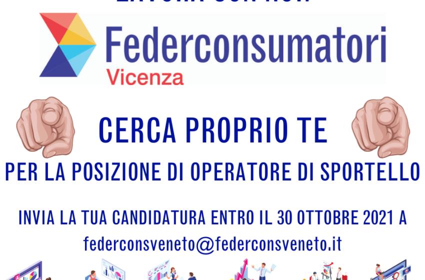 FEDERCONSUMATORI VICENZA APS CERCA OPERATORE DI SPORTELLO