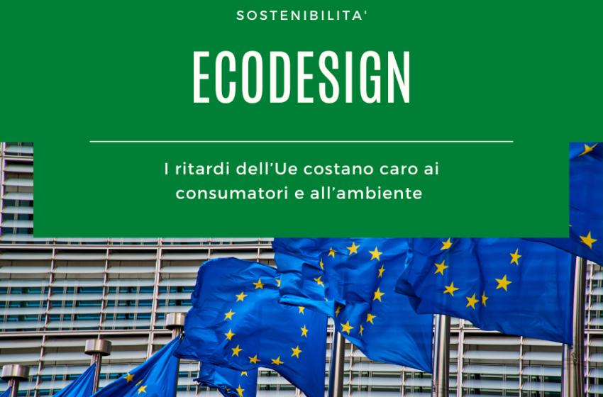 Ecodesign: i ritardi dell'Ue costano caro ai consumatori e all'ambiente